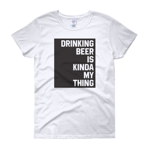 Drinking Beer Is Kinda My Thing - Women's short sleeve t-shirt - Cozzoo