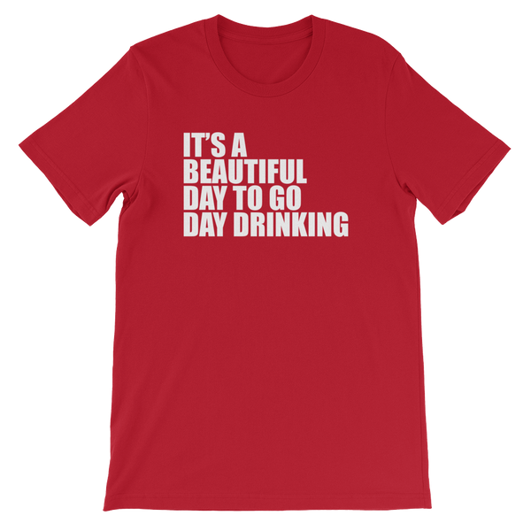 It's A Beautiful Day To Go Day Drinking - Short-Sleeve Unisex T-Shirt - Cozzoo
