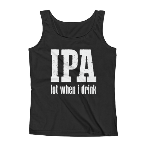 IPA lot when I drink - Ladies' Tank - Cozzoo