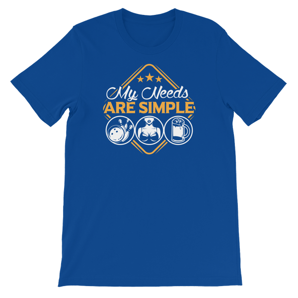 Bowling Ball And Pins | Boobs | Beer - My Needs Are Simple - Short-Sleeve Unisex T-Shirt - Cozzoo