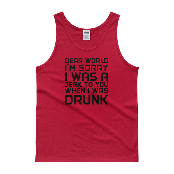 Dear World I'm Sorry I Was A Jerk To You When I Was Drunk - Tank top - Cozzoo