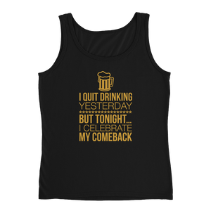 I Quit Drinking Yesterday But Tonight…. I Celebrate My Comeback - Ladies' Tank - Cozzoo