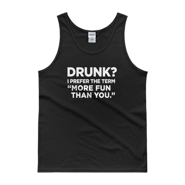 "Drunk? I Prefer The Term ""More fun than you"" - Tank top - Cozzoo"
