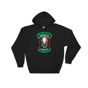 I'm Irish, which means I say what I mean, mean what I say. If you don't like it - Stay out of my way! - Hoodie Sweatshirt Sweater - Cozzoo