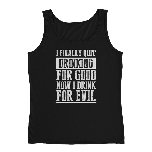 I Finally Quit Drinking For Good. Now I Drink For Evil - Ladies' Tank - Cozzoo