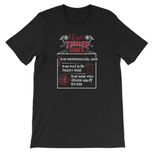 I Have Three Sides The Professional Side The Fun And Crazy Side The Side You Never Want to See - Short-Sleeve Unisex T-Shirt - Cozzoo