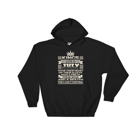 Kings born in July wear their heart on their sleeve Have a fire in their soul And a mouth they can't control - Hoodie Sweatshirt Sweater - Cozzoo