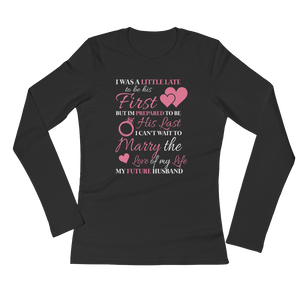 I Was A Little Late To Be His First But I'm Prepared To Be His Last. I Can't Wait To Marry The Love Of My Life. My Future Husband - Ladies' Long Sleeve T-Shirt - Cozzoo