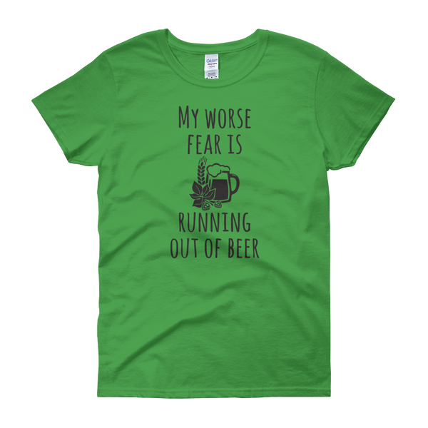 My Worse Fear Is Running Out Of Beer - Women's short sleeve t-shirt - Cozzoo