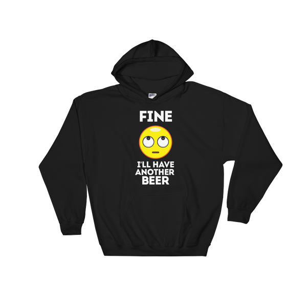 Fine. I'll Have Another Beer - Hoodie Sweatshirt Sweater - Cozzoo