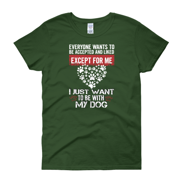 Everyone wants to be accepted and liked Except for me I just want to be with my dog - Women's short sleeve t-shirt - Cozzoo
