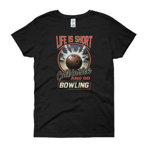 Life Is Short Call In Sick And Go Bowling - Women's short sleeve t-shirt - Cozzoo