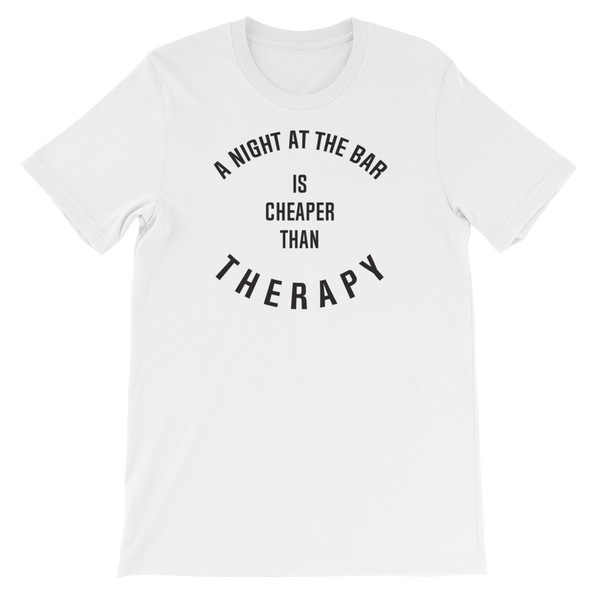 A Night At The Bar Is Cheaper Than Therapy - Short-Sleeve Unisex T-Shirt - Cozzoo