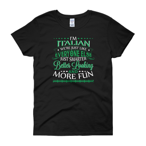 I'm Italian We're Just Like Everyone Else Just Smarter Better Looking And More Fun - Women's short sleeve t-shirt - Cozzoo