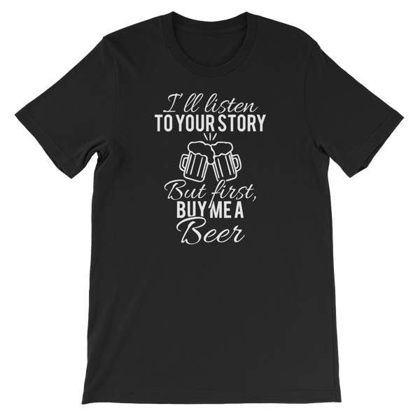 I'll Listen To Your Story But First, Buy Me A Beer - Short-Sleeve Unisex T-Shirt - Cozzoo