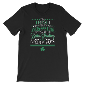 I'm Irish We're Just Like Everyone Else Just Smarter Better Looking And More Fun - Short-Sleeve Unisex T-Shirt - Cozzoo