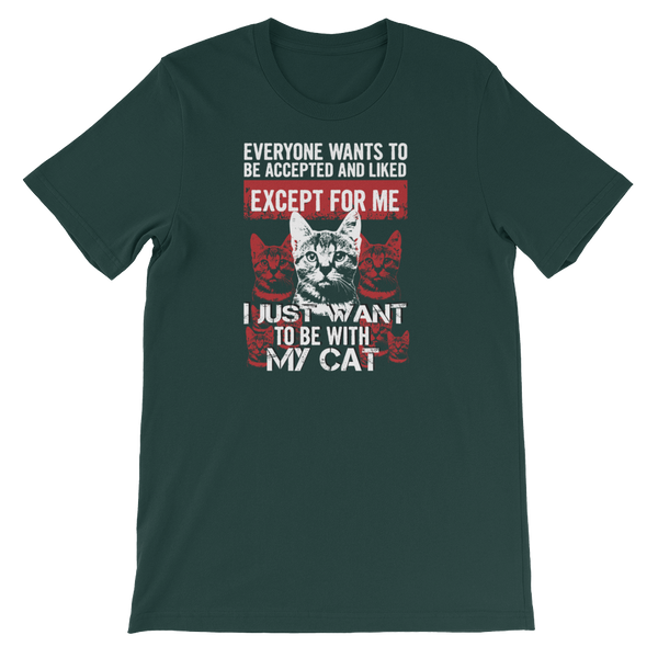 Everyone wants to be accepted and liked Except for me I just want to be with my cat - Short-Sleeve Unisex T-Shirt - Cozzoo