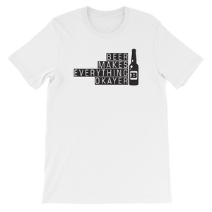 Beer Makes Everything Okayer - Short-Sleeve Unisex T-Shirt - Cozzoo