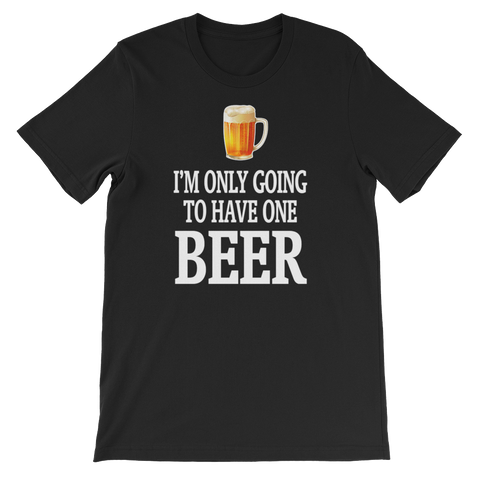 I'm Only Going To Have One Beer - Short-Sleeve Unisex T-Shirt - Cozzoo