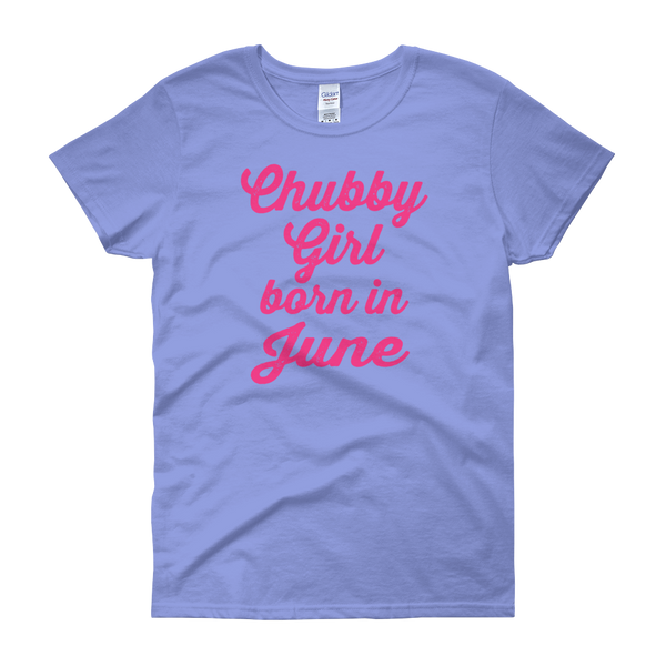 Chubby Girl Born In June - Women's short sleeve t-shirt - Cozzoo
