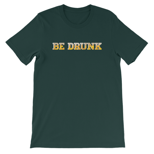 Be Drunk - Short-Sleeve Unisex T-Shirt - Cozzoo