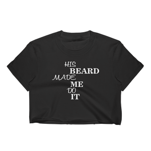 His Beard Made Me Do It - Women's Crop Top - Cozzoo