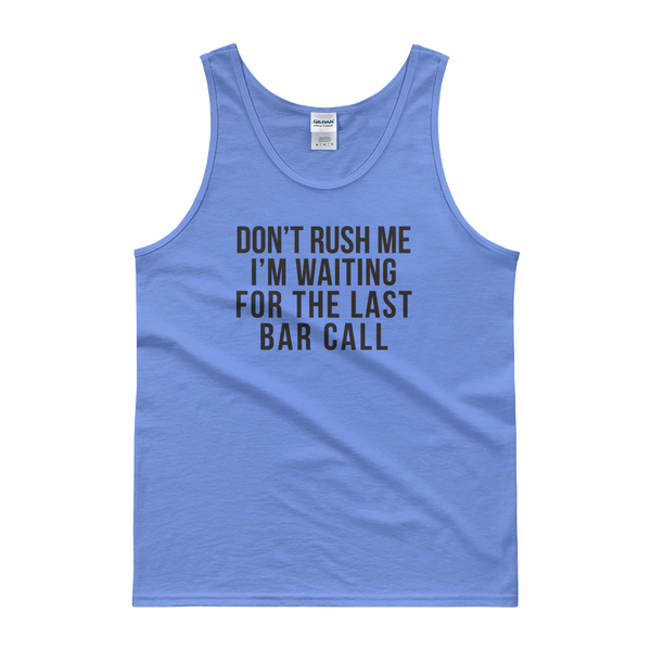 Don't Rush Me I'm Waiting For The Last Bar Call - Tank top - Cozzoo