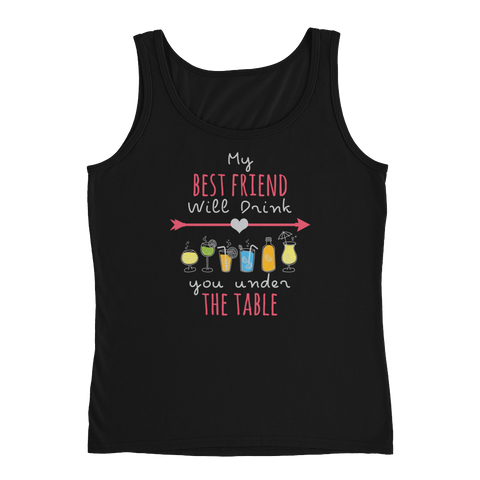 My Best Friend Will Drink You Under The Table - Ladies' Tank - Cozzoo