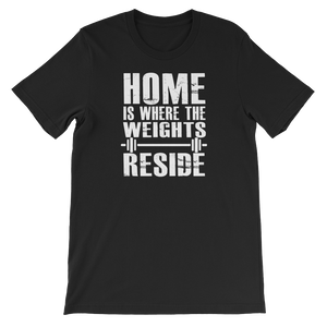 Home Is Where The Weights Reside - Short-Sleeve Unisex T-Shirt - Cozzoo