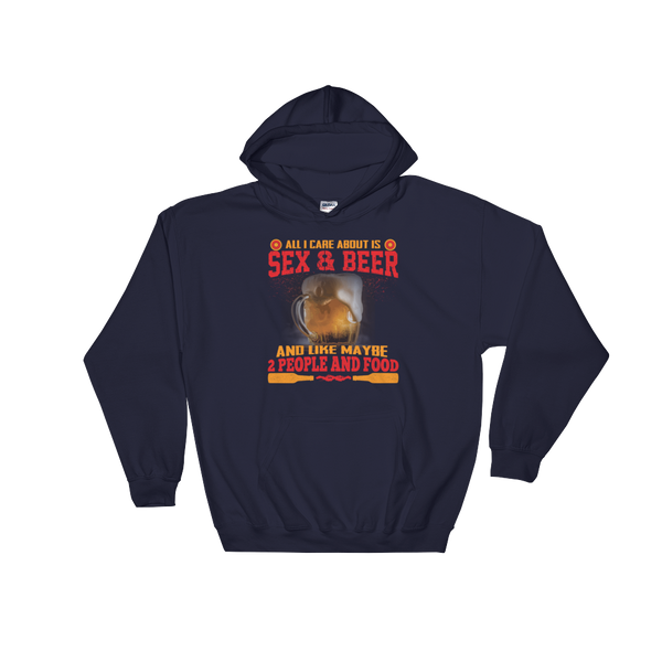 All I Care About Is Sex & Beer And Like Maybe 2 People And Food - Hoodie Sweatshirt Sweater - Cozzoo