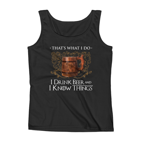 That's What I Do I Drink Beer And I Know Things - Ladies' Tank - Cozzoo
