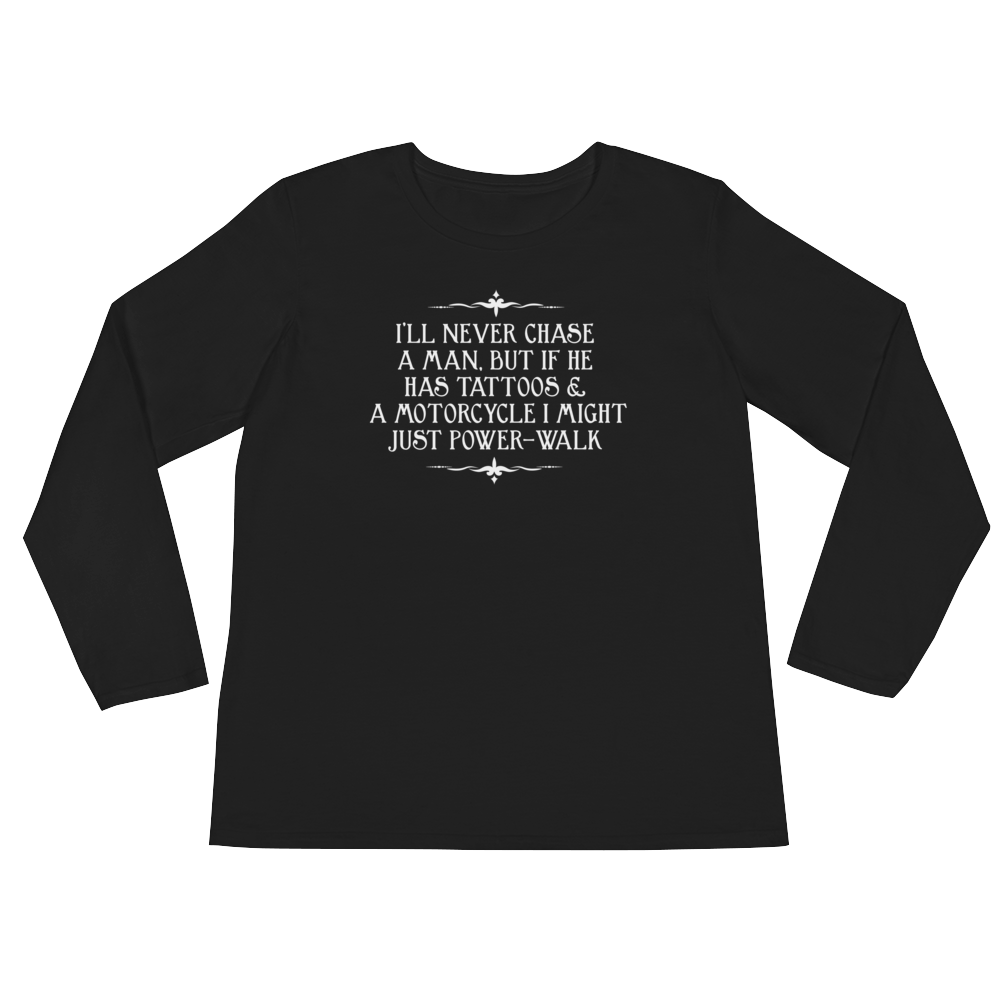 I'll Never Chase A Man, But If He Has Tattoos & A Motorcycle I Might Just Power-Walk - Ladies' Long Sleeve T-Shirt - Cozzoo