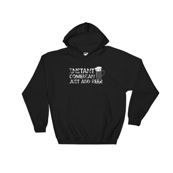 Instant Comedian Just Add Beer - Hoodie Sweatshirt Sweater - Cozzoo