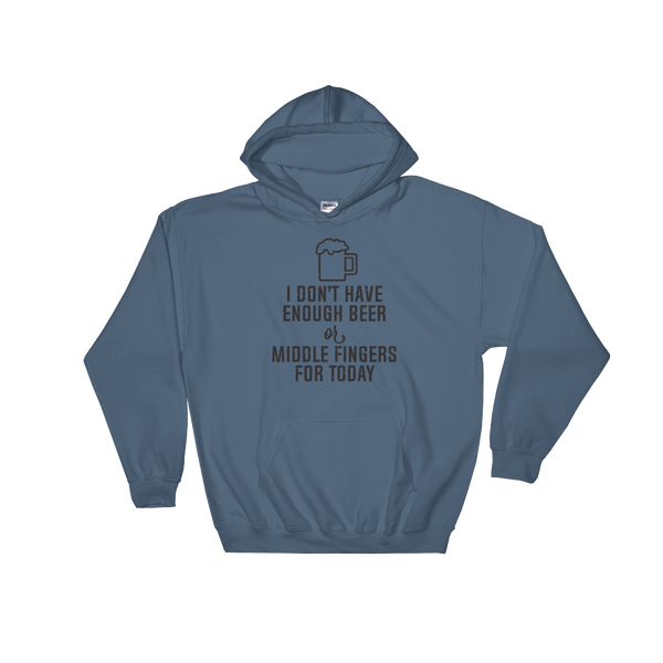 I Don't Have Enough Beer Or Middle Fingers For Today - Hoodie Sweatshirt Sweater - Cozzoo