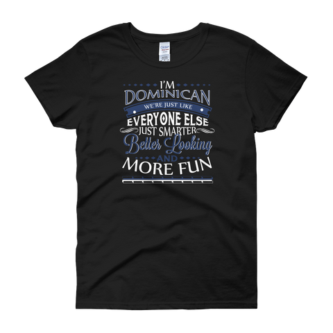 I'm Dominican We're Just Like Everyone Else Just Smarter Better Looking And More Fun - Women's short sleeve t-shirt - Cozzoo