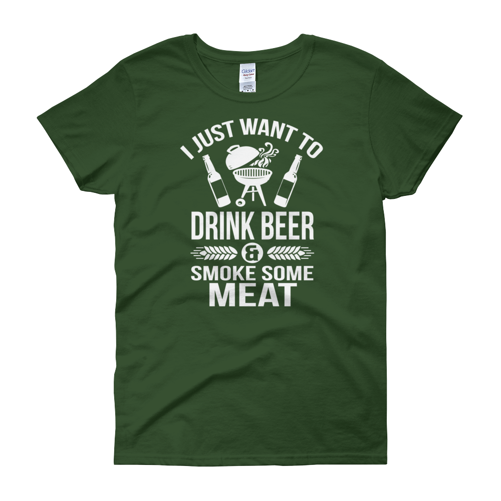 I Just Want To Drink Beer And Smoke Some Meat - Women's short sleeve t-shirt - Cozzoo