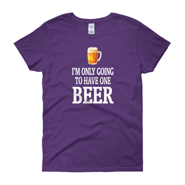 I'm Only Going To Have One Beer - Women's short sleeve t-shirt - Cozzoo