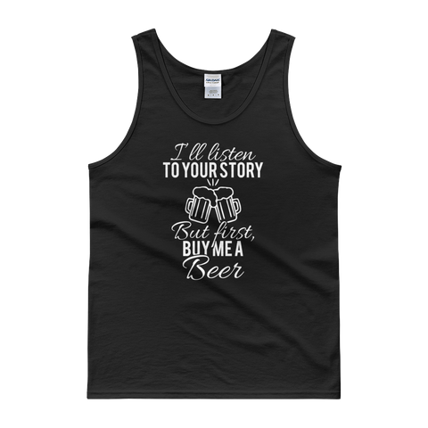 I'll Listen To Your Story But First, Buy Me A Beer - Tank top - Cozzoo