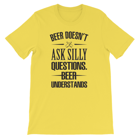 Beer Doesn't Ask Silly Questions. Beer Understands - Short-Sleeve Unisex T-Shirt - Cozzoo