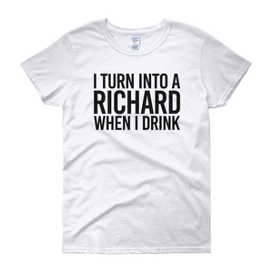 I Turn Into A Richard When I Drink - Women's short sleeve t-shirt - Cozzoo