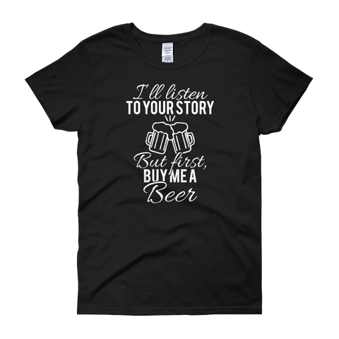 I'll Listen To Your Story But First, Buy Me A Beer - Women's short sleeve t-shirt - Cozzoo