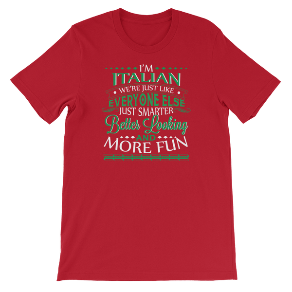 I'm Italian We're Just Like Everyone Else Just Smarter Better Looking And More Fun - Short-Sleeve Unisex T-Shirt - Cozzoo