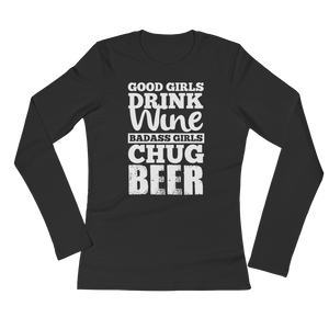 Good Girls Drink Wine. Badass Girls Chug Beer - Ladies' Long Sleeve T-Shirt - Cozzoo