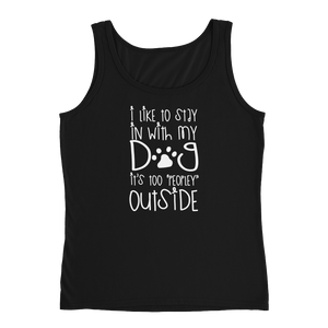 "I Like To Stay In With My Dog It's Too ""Peopley"" Outside - Ladies' Tank - Cozzoo"