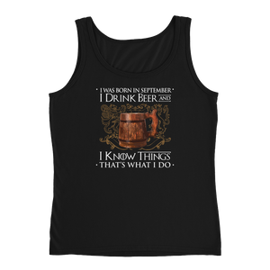 I Was Born In September I Drink Beer And I Know Things That's What I Do - Ladies' Tank - Cozzoo