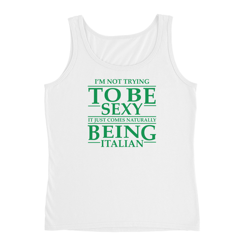 I'm Not Trying To Be Sexy… It Just Comes Naturally Being Italian - Ladies' Tank - Cozzoo