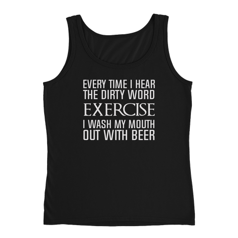 Every Time I Hear The Dirty Word Exercise I Wash My Mouth Out With Beer - Ladies' Tank - Cozzoo