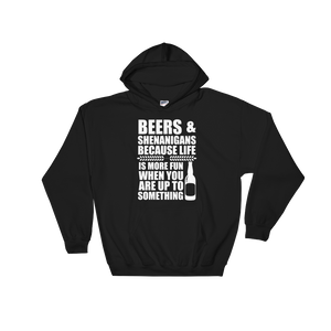 Beers & Shenanigans Because Life Is More Fun When You Are Up To Something - Hoodie Sweatshirt Sweater - Cozzoo