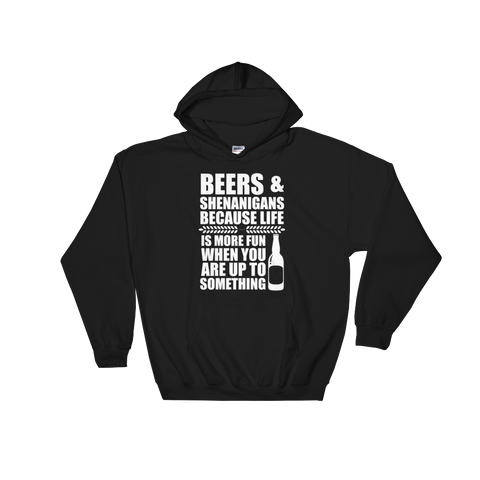 Beers & Shenanigans Because Life Is More Fun When You Are Up To Something - Hoodie Sweatshirt - Cozzoo