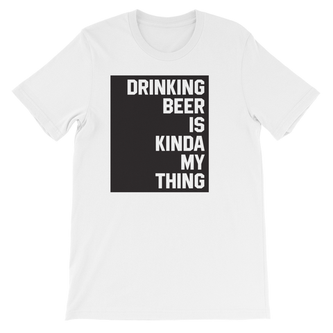 Drinking Beer Is Kinda My Thing - Short-Sleeve Unisex T-Shirt - Cozzoo